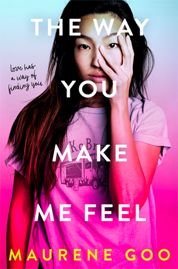 cover image The Way You Make Me Feel by Maurene Goo